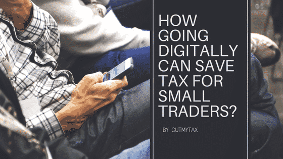 How Going Digitally Can Save Tax for Small Traders?